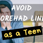 avoid forehead wrinkels as teen