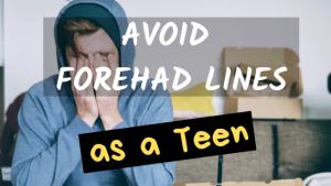 avoid forehead wrinkels as teen